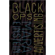 Black Ops Advertising Native Ads, Content Marketing and the Covert World of the Digital Sell by Einstein, Mara, 9781944869007