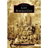 Lost Buffalo City, North Carolina by Gray, R. Wayne; Gray, Nancy Beach, 9781467129008