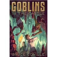 Goblins in the Castle by Coville, Bruce; Coville, Katherine, 9781481439008