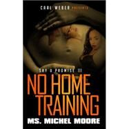 No Home Training by MOORE, MICHEL MS, 9781622869008
