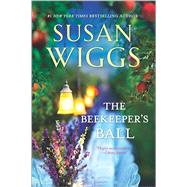 The Beekeeper's Ball by Wiggs, Susan, 9780778319009