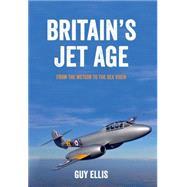 Britain's Jet Age by Ellis, Guy, 9781445649009