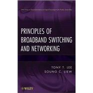 Principles of Broadband Switching and Networking by Liew, Soung C.; Lee, Tony T., 9780471139010