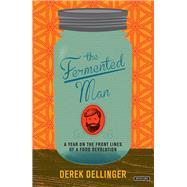 The Fermented Man by Dellinger, Derek, 9781468309010