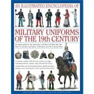 An Illustrated Encyclopedia of Military Uniforms of the 19th Century by Smith, Digby, 9780754819011