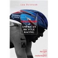 The Evolution of American Bicycle Racing by Lou Dzierzak, 9780762739011