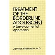 Treatment Of The Borderline Adolescent: A Developmental Approach by Masterson, M.D.,James F., 9781138869011
