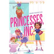 Princesses, Inc. by Mancusi, Mari, 9781481479011