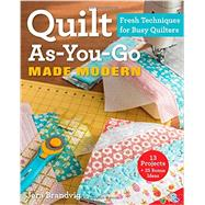 Quilt As-You-Go Made Modern Fresh Techniques for Busy Quilters by Brandvig, Jera, 9781607059011
