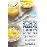 The Pediatrician's Guide to Feeding Babies and Toddlers by PORTO, ANTHONY M.D.; DIMAGGIO, DINA M.D., 9781607749011
