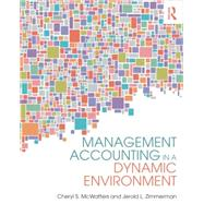 Management Accounting in a Dynamic Environment by McWatters; Cheryl S., 9780415839013