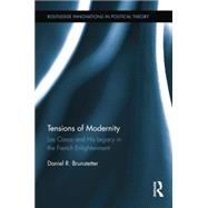Tensions of Modernity: Las Casas and His Legacy in the French Enlightenment by Brunstetter; Daniel R., 9781138849013