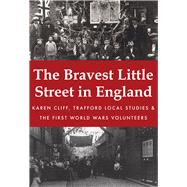The Bravest Little Street in England by Cliff, Karen; Trafford Local Studies; The First World War Volunteers, 9781445679013