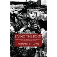 Living the Body : Embodiment, Womanhood and Identity in Contemporary India by Meenakshi Thapan, 9788178299013