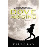 Dove Arising by Bao, Karen, 9780451469014
