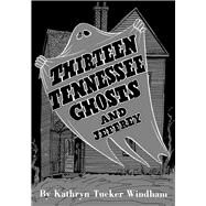 Thirteen Tennessee Ghosts and Jeffrey by Windham, Ben (AFT); Windham, Kathryn Tucker; Hilley, Dilcy Windham (AFT), 9780817319014