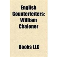 English Counterfeiters : William Chaloner by , 9781156279014