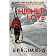 Higher Love Skiing the Seven Summits by DesLauriers, Kit; Anker, Conrad, 9781941729014