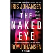 The Naked Eye A Novel by Johansen, Iris; Johansen, Roy, 9781250079015