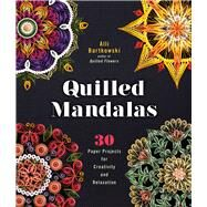 Quilled Mandalas 30 Paper Projects for Creativity and Relaxation by Bartkowski, Alli, 9781454709015