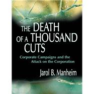 The Death of A Thousand Cuts: Corporate Campaigns and the Attack on the Corporation by Manheim,Jarol B., 9781138989016