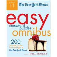 The New York Times Easy Crossword Puzzle Omnibus Volume 11 200 Solvable Puzzles from the Pages of The New York Times by Shortz, Will, 9781250069016