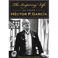 The Inspiring Life of Texan Hector P. Garcia by Akers, Cecilia Garcia, 9781467119016