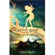 Serafina and the Black Cloak by Beatty, Robert, 9781484709016