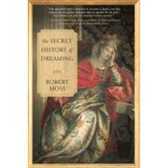 The Secret History of Dreaming by Moss, Robert, 9781577319016