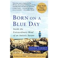 Born on a Blue Day : Inside the Extraordinary Mind of an Autistic Savant by Tammet, Daniel, 9781416549017