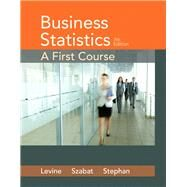Business Statistics A First Course by Levine, David M.; Szabat, Kathryn A.; Stephan, David F., 9780321979018