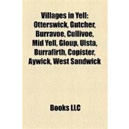 Villages in Yell : Otterswick, Gutcher, Burravoe, Cullivoe, Mid Yell, Gloup, Ulsta, Burrafirth, Copister, Aywick, West Sandwick by , 9781157159018