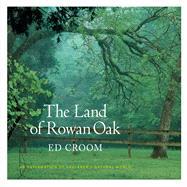 The Land of Rowan Oak by Croom, Ed; Kartiganer, Donald M. (AFT), 9781496809018