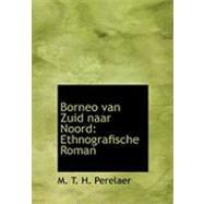 Borneo Van Zuid Naar Noord : Ethnografische Roman by Perelaer, M. T. H., 9780559049019