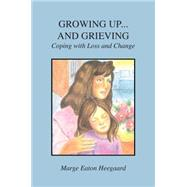 Growing Up...and Grieving by Heegaard, Marge Eaton, 9780996639019