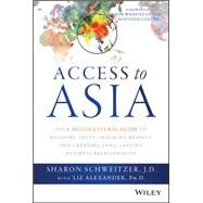 Access to Asia: Your Multicultural Guide to Building Trust, Inspiring Respect, and Creating Long-lasting Business Relationships by Schweitzer, Sharon; Alexander, Liz, 9781118919019