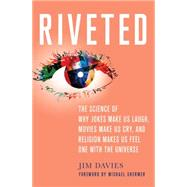 Riveted: The Science of Why Jokes Make Us Laugh, Movies Make Us Cry, and Religion Makes Us Feel One with the Universe by Davies, Jim, 9781137279019