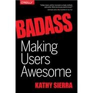 Badass: Making Users Awesome by Sierra, Kathy, 9781491919019