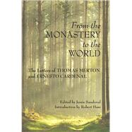 From the Monastery to the World The Letters of Thomas Merton and Ernesto Cardenal by Merton, Thomas; Cardenal, Ernesto; Sandoval, Jessie; Hass, Robert, 9781619029019