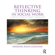 Reflective Thinking in Social Work: Learning from Student Narratives by Graham; Mekada Julia, 9781138779020