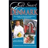 Eat Smart in Denmark: How to Decipher the Menu, Know the Market Foods & Embark on a Tasting Adventure by Schroeder, Carol L.; Schroeder, Katrina A., 9781938489020
