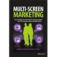 Multiscreen Marketing: The Seven Things You Need to Know to Reach Your Customers Across Tvs, Computers, Tablets, and Mobile Phones by Hritzuk, Natasha; Jones, Kelly, 9781118899021