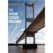 The Severn Estuary Crossings by Witts, Chris, 9781445669021