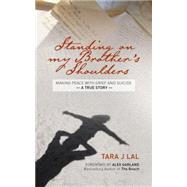 Standing on My Brother's Shoulders: Making Peace With Grief and Suicide by Lal, Tara J., 9781780289021