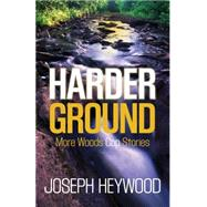 Harder Ground: More Woods Cop Stories by Heywood, Joseph, 9781493009022