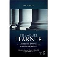 The Adult Learner: The definitive classic in adult education and human resource development by Knowles,Malcolm S., 9780415739023