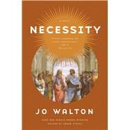 Necessity A Novel by Walton, Jo, 9780765379023