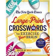 The New York Times Large-Print Crosswords to Exercise Your Brain 120 Large-Print Easy to Hard Puzzles from the Pages of The New York  Times by Unknown, 9781250069023