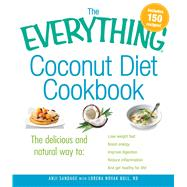 The Everything Coconut Diet Cookbook: The Delicious and Natural Way to: Lose Weight Fast, Boost Energy, Improve Digestion, Reduce Inflammation and Get Healthy for Life by Sandage, Anji; Bull, Lorena Novak, 9781440529023