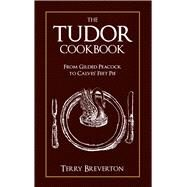 The Tudor Cookbook by Breverton, Terry, 9781445649023